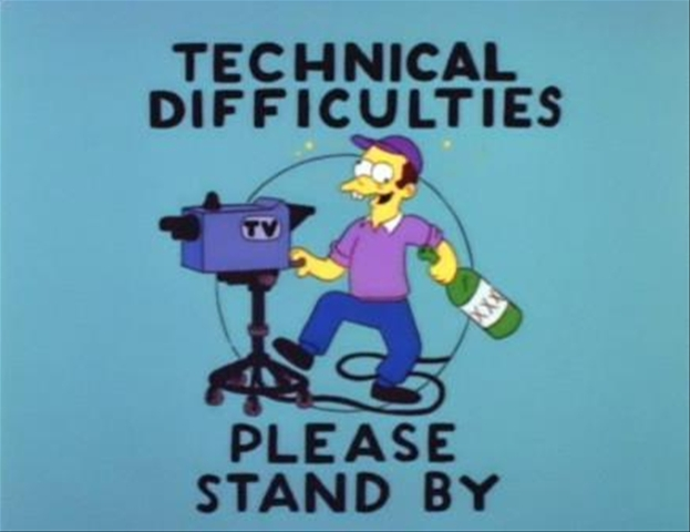 Technical Difficulties, Please Stand By